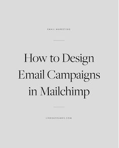 How to Design Email Campaigns and Templates in Mailchimp, email marketing, email campaigns, mailchimp, email for bloggers, marketing email, newsletter, how to grow your list, list building