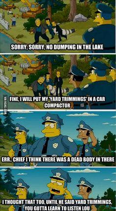 The Simpsons Movie - Gotta learn to listen Lou! Simpsons Funny, The Simpsons Movie, Simpsons Quotes, Funny Memes, Jokes, Nerd Memes, Memes Humor, Funny Videos, Funny Pics