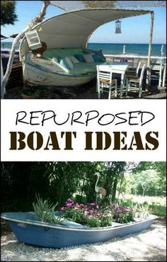 10 amazing ways to repurpose old boats From garden planter to decorative lighting inside the house – these ideas prove that a boat can be so much more than just… well, a boat.