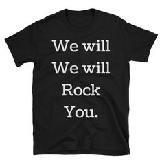 We Will We Will ROCK YOU. T-Shirt – Silly Little Ditties