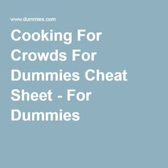 Cooking For Crowds For Dummies Cheat Sheet - For Dummies