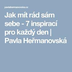 Jak mít rád sám sebe - 7 inspirací pro každý den | Pavla Heřmanovská Samos, Pavlova, Karma, Health Fitness, Relax, Psychology, Fitness, Health And Fitness, Excercise
