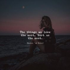The things we love the most hurt us the most. via (http://ift.tt/2B887kY)