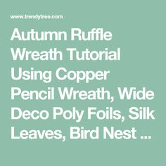 Autumn Ruffle Wreath Tutorial Using Copper Pencil Wreath, Wide Deco Poly Foils, Silk Leaves, Bird Nest - Trendy Tree Blog