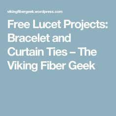 Free Lucet Projects: Bracelet and Curtain Ties – The Viking Fiber Geek
