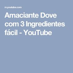 Amaciante Dove com 3 Ingredientes fácil - YouTube