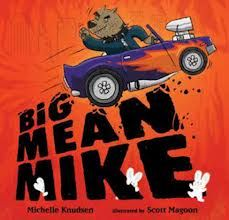 Books That Heal Kids: Book Review: Big Mean Mike (acceptance) Author: Michelle Knudsen Illustrator: Scott Magoon Interest Level: 4 and Up  From the Book Jacket: Big Mean Mike is the biggest, toughest dog in the whole neighborhood. He's even got a big, mean car that he drives around the big, mean streets. Everyone knows how big and tough he is