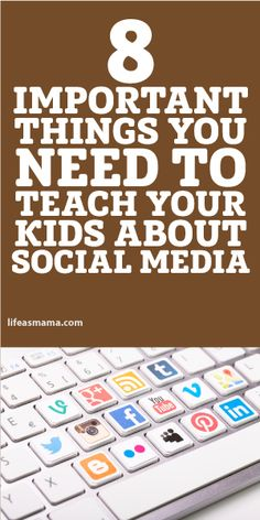 8 Important Things You Need To Teach Your Kids About Social Media