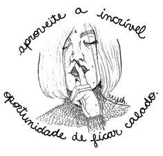 - As vezes é melhor deixar o silêncio prevalecer...