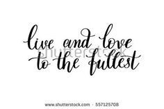 live and love to the fullest black and white hand written lettering about love to valentines day design poster, greeting card, photo album, banner, calligraphy raster version illustration