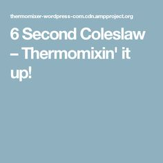 6 Second Coleslaw – Thermomixin' it up!