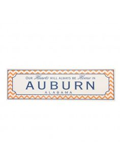 Chevron Auburn Wooden Sign- Our Hearts Are Truly at Home In Auburn