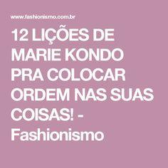 12 LIÇÕES DE MARIE KONDO PRA COLOCAR ORDEM NAS SUAS COISAS! - Fashionismo