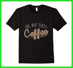 Mens Ok, But First Coffee Funny Coffee Lover Tee Shirt Medium Black - Food and drink shirts (*Amazon Partner-Link)