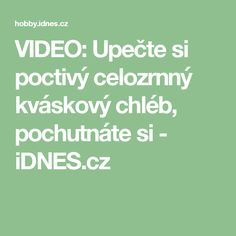 VIDEO: Upečte si poctivý celozrnný kváskový chléb, pochutnáte si - iDNES.cz