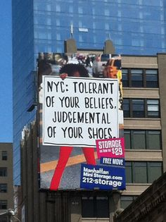 NYC: Tolerant of your Beliefs, Judgmental of your Shoes.  Another superb poster from Manhattan Mini Storage, Spring Street, New York