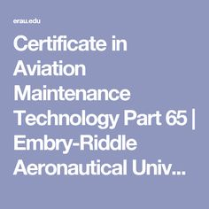 Certificate in Aviation Maintenance Technology Part 65 | Embry-Riddle Aeronautical University