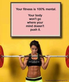 love this! Your fitness is 100% mental... Your body won't go where your mind doesn't push it