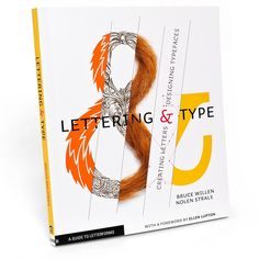Lettering & Type    Written by Post Typography partners Bruce Willen and Nolen Strals, this handbook on type design and custom lettering is a smart-but-not-dense guide to creating and bending letters to one's will. Lettering & Type's cover embodies its accessible and comprehensive approach, splicing together divergent examples of lettered and typographic ampersands.