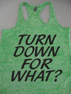Turn Down For What Tank Top. Fitness Shirt. Lil Jon. Funny Workout. Cross Train Tank Top. Womens Fitness Tank. Running Tank Top. WorkItWear