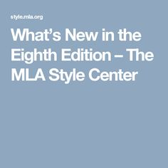What's New in the Eighth Edition – The MLA Style Center