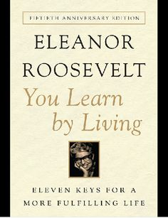 "Read ""You Learn By Living Eleven Keys for a More Fulfilling Life"" by Eleanor Roosevelt available from Rakuten Kobo. From one of the world's most celebrated and admired public figures, a wise and intimate book on how to get the most of o. Reading Lists, Book Lists, Books To Read, My Books, Thing 1, Lectures, Some Words, Way Of Life, Great Books"