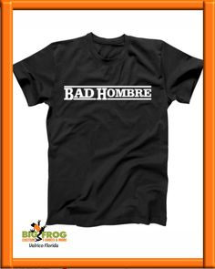 48a77859 Bad Hombre custom shirt. At Big Frog we can put what makes you smile on