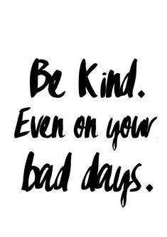 True kindness, gentleness, and love at all times. Fake kindness never takes anybody anywhere.