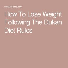 How To Lose Weight Following The Dukan Diet Rules