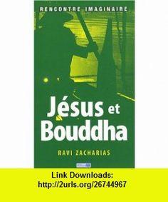 J�sus et Bouddha ; rencontre imaginaire (9782940335169) Ravi Zacharias , ISBN-10: 2940335168  , ISBN-13: 978-2940335169 ,  , tutorials , pdf , ebook , torrent , downloads , rapidshare , filesonic , hotfile , megaupload , fileserve