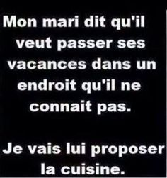 My husband wants to spent his holiday in a place he has never been before . I proposed the kitchen to him lol Funny French, Quote Citation, French Quotes, Jokes Quotes, Some Words, Mantra, The Funny, Decir No, Quotations