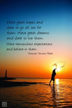 Have great hopes and dare to go all out for them Have great dreams and dare to live them Have tremendous expectations and believe in them ~ Norman Vincent Peale ~ I Love this Quote! Great Quotes, Love Quotes, Inspirational Quotes, Positive Words, Positive Thoughts, Norman Vincent Peale, Secret To Success, Life Inspiration, Outdoor Fun