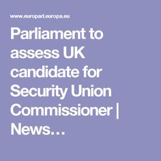 Parliament to assess UK candidate for Security Union Commissioner | News…