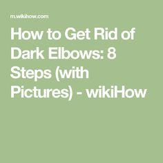 How to Get Rid of Dark Elbows: 8 Steps (with Pictures) - wikiHow