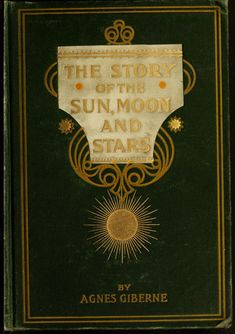 The Story of the Sun, Moon, and Stars, Agnes Giberne, 1898.