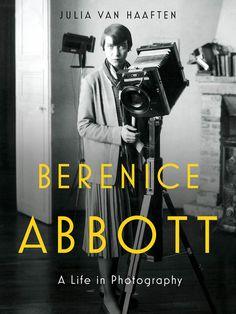 Berenice Abbott: A Life in Photography by Julia Van Haaften