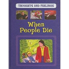 When People Die, Sarah Levete; A very good nonfiction text exploring the thoughts and feelings of children who have experienced a death. Factual, honest answers to why people die and what happens after death, combined with person accounts from kids. Dealing With Grief, Why People, Thoughts And Feelings, Love Book, Nonfiction, The Funny, Exploring, Children, Kids
