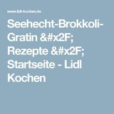 Seehecht-Brokkoli-Gratin / Rezepte / Startseite - Lidl Kochen