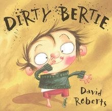 """Dirty Bertie by David Roberts: Bertie has shockingly dirty habits, from nose-picking to weeing on the flowerbed! Whenever he does anything dirty, Bertie's family shouts """"No, Bertie! That's dirty, Bertie!"""". Will Bertie ever kick his horrible habits?..."""