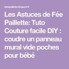 Les Astuces de Fée Paillette: Tuto Couture facile DIY : coudre un panneau mural vide poches pour bébé Applique, Scrappy Quilts, Haute Couture, Tips And Tricks, Sewing