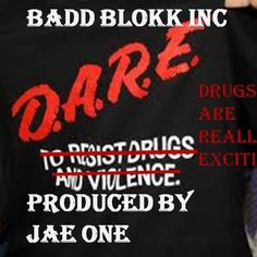 D.A.R.E.(Drugs Are Really Exciting)PRODUCED BY JAE ONE