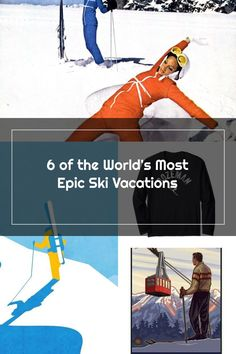6 of the World's Most Epic Ski Vacations
