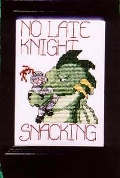 No Late Knight Snacking - Cross Stitch Pattern... Perfect for my house (with or without the words) since my high school mascot was a dragon and my husband's was a knight.