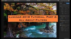 Luminar 2018 Tutorial Part 2: All About Filters