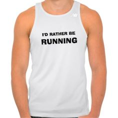 """""""I'd Rather be Running"""" Running Tank makes a great gift! Many different shirt styles to choose from!"""