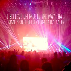 I believe in music the way that some people believe in fairy tales