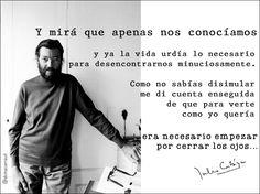 """Julio Cortázar: """"...me di cuenta enseguida de que para verte como quería era necesario empezar por cerrar los ojos""""."""