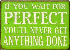 If You Wait for Perfect Wall Sign ~
