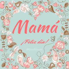 #Mama ¡Feliz día! @candidman #Frases #DiaDeLasMadres #DiaDeLaMadre #Tarjeta #Felicitacion #FelizDia #Madres #Mama #Mayo10