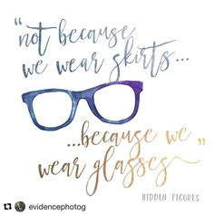 "Hidden Figures: ""So, yes, they let women do some things at NASA, Mr. Johnson. And it's not because we wear skirts. It's because we wear glasses..."" Art by Heather Reis Fike @Evidence of Life Photography. ""A Seattle photographer occasionally dabbling in the art of design."""